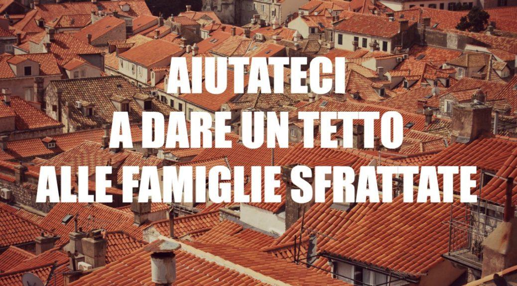 Aiutateci a dare un tetto alle famiglie sfrattate
